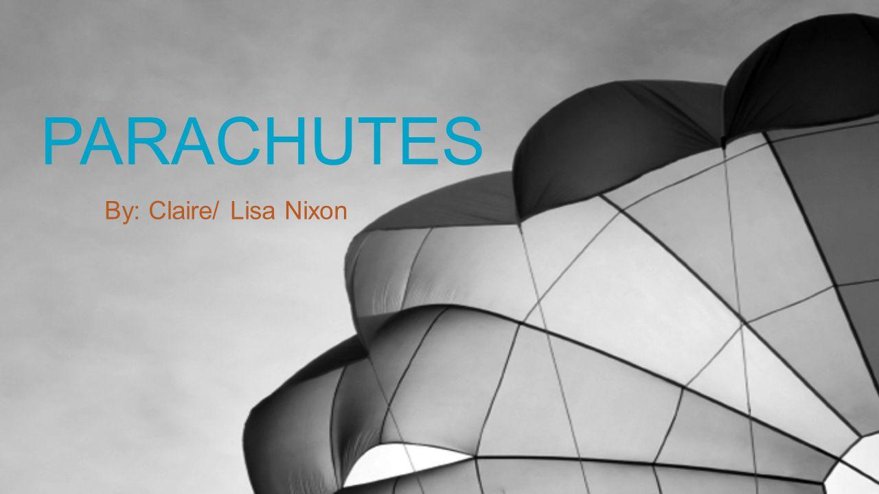 PARACHUTES By: Claire/ Lisa Nixon