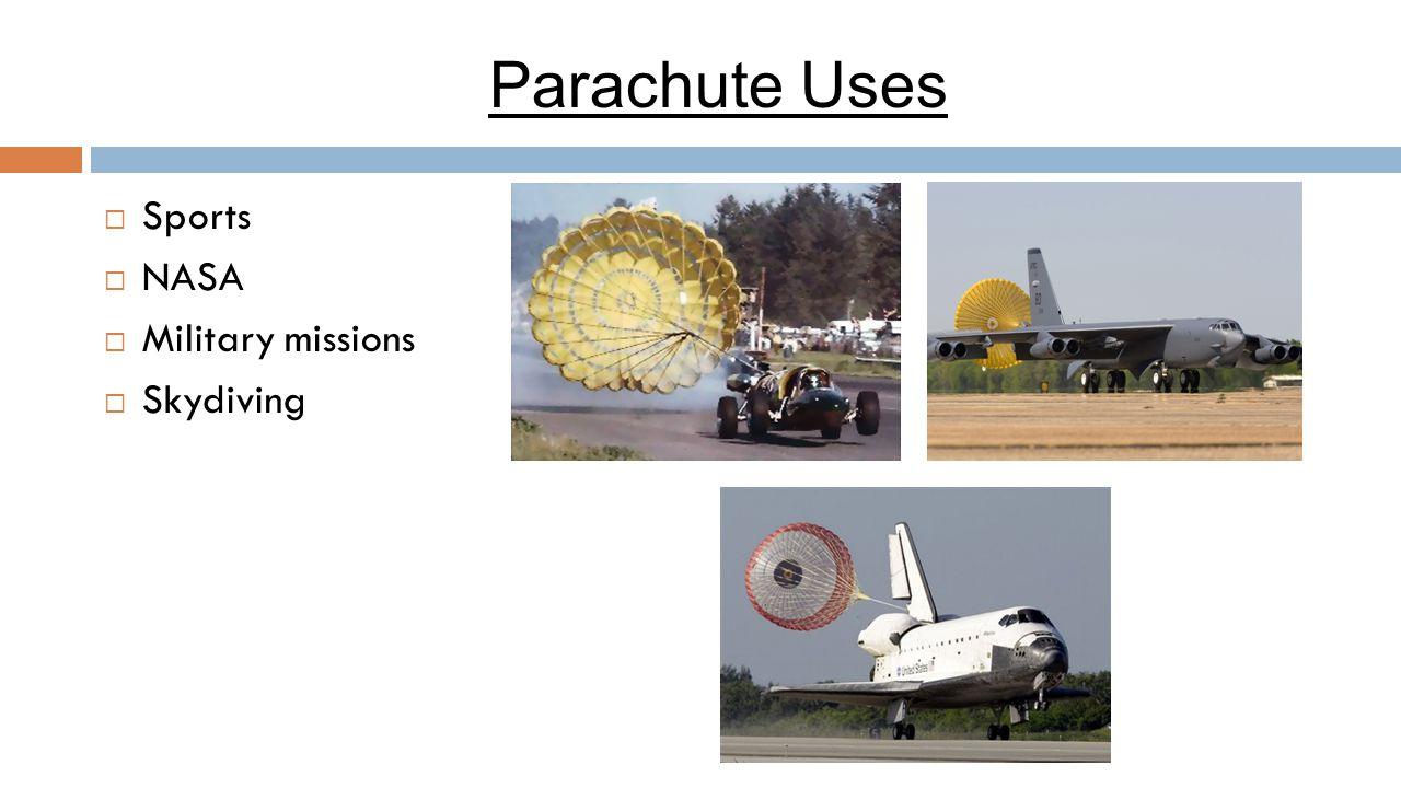 Parachute Uses  Sports  NASA  Military missions  Skydiving