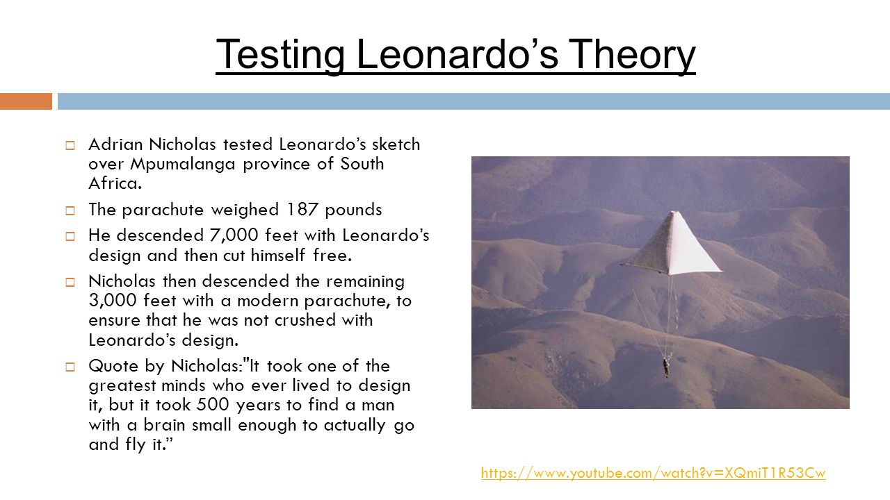  Adrian Nicholas tested Leonardo's sketch over Mpumalanga province of South Africa.  The parachute weighed 187 pounds  He descended 7,000 feet with
