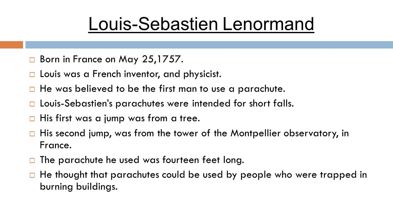 Louis-Sebastien Lenormand  Born in France on May 25,1757.  Louis was a French inventor, and physicist.  He was believed to be the first man to use