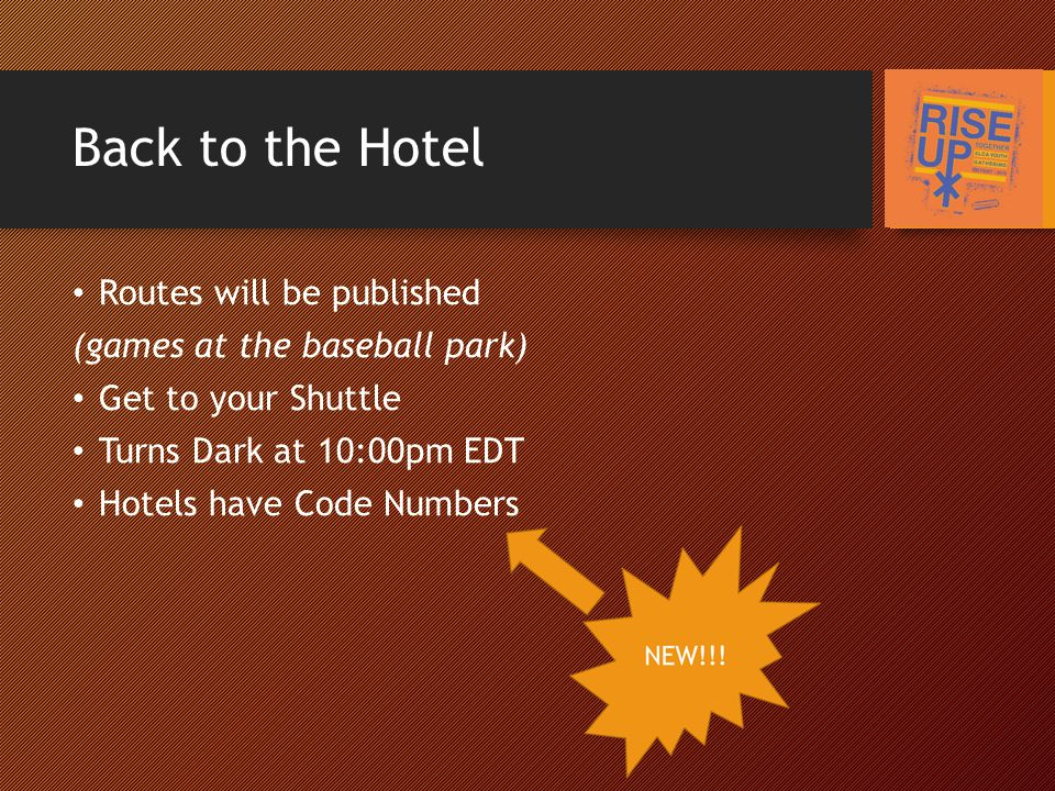 Back to the Hotel Routes will be published (games at the baseball park) Get to your Shuttle Turns Dark at 10:00pm EDT Hotels have Code Numbers