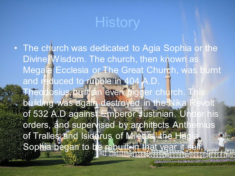 History The church was dedicated to Agia Sophia or the Divine Wisdom.