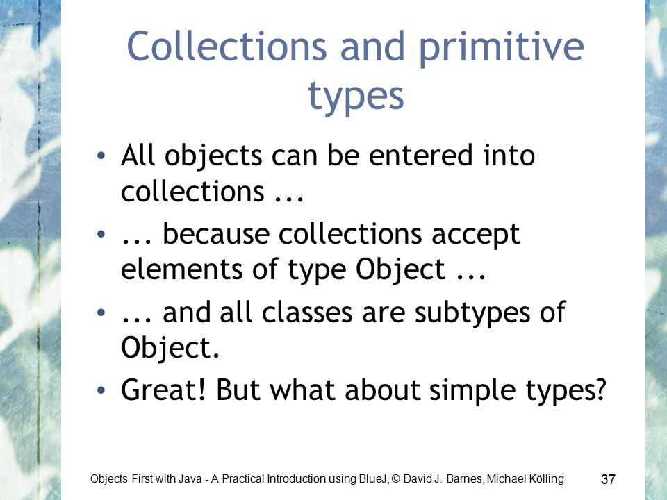 37 Objects First with Java - A Practical Introduction using BlueJ, © David J.