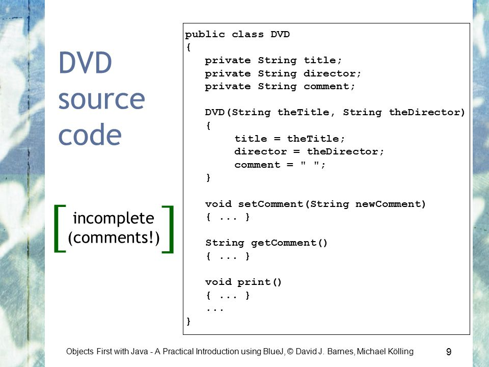 9 Objects First with Java - A Practical Introduction using BlueJ, © David J.