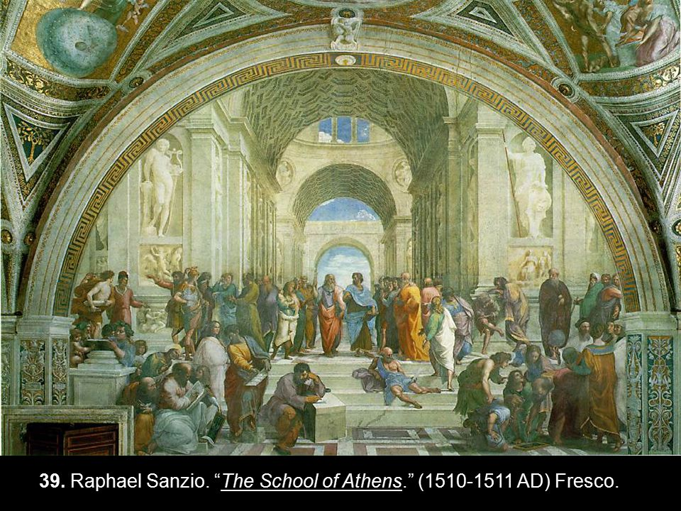 """39. Raphael Sanzio. """"The School of Athens."""" (1510-1511 AD) Fresco."""