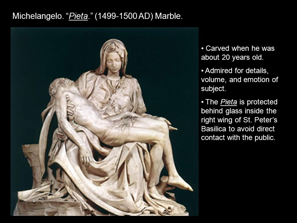 Michelangelo. Pieta. (1499-1500 AD) Marble. Carved when he was about 20 years old.
