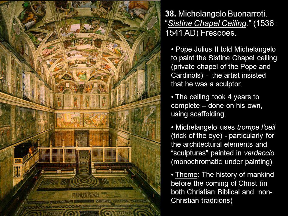 38. Michelangelo Buonarroti. Sistine Chapel Ceiling. (1536- 1541 AD) Frescoes.