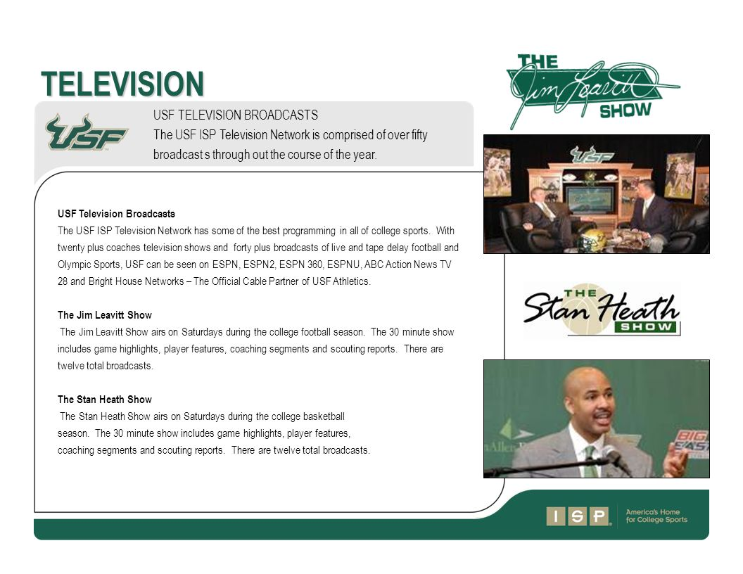 TELEVISION USF Television Broadcasts The USF ISP Television Network has some of the best programming in all of college sports.
