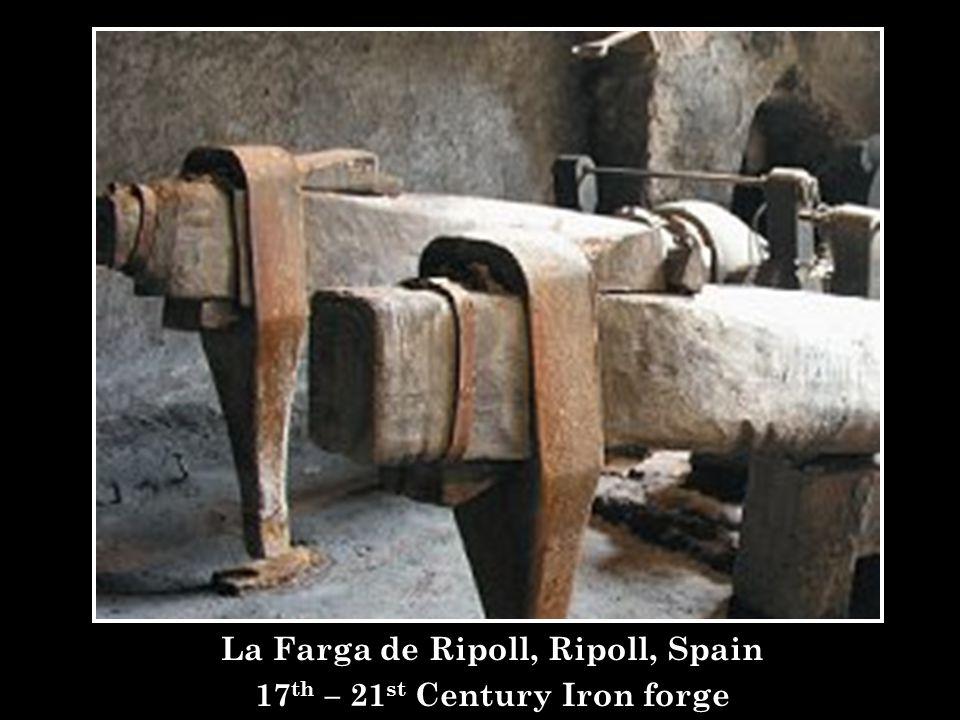 La Farga de Ripoll, Ripoll, Spain 17 th – 21 st Century Iron forge