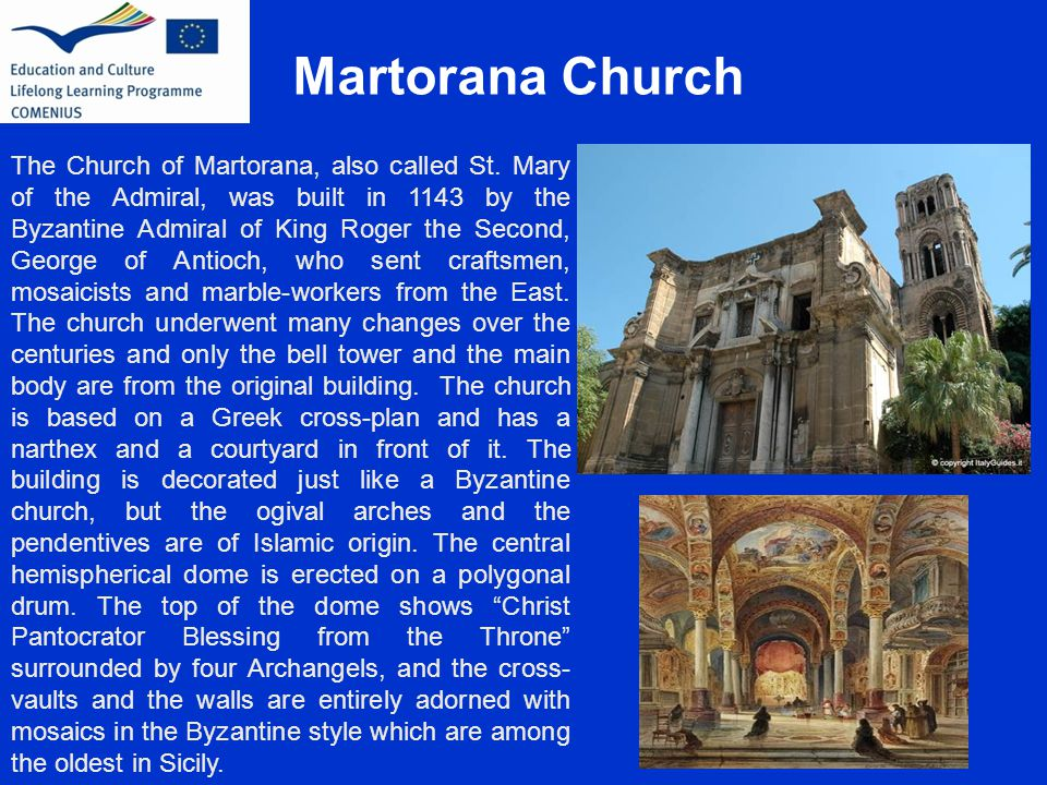 Martorana Church The Church of Martorana, also called St. Mary of the Admiral, was built in 1143 by the Byzantine Admiral of King Roger the Second, Ge