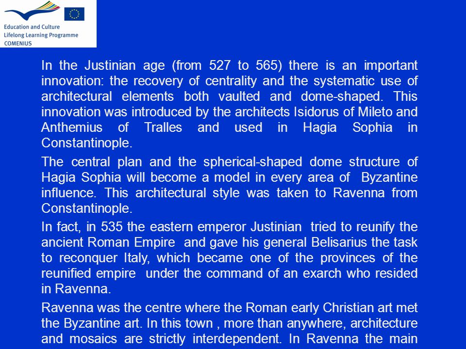 In the Justinian age (from 527 to 565) there is an important innovation: the recovery of centrality and the systematic use of architectural elements b
