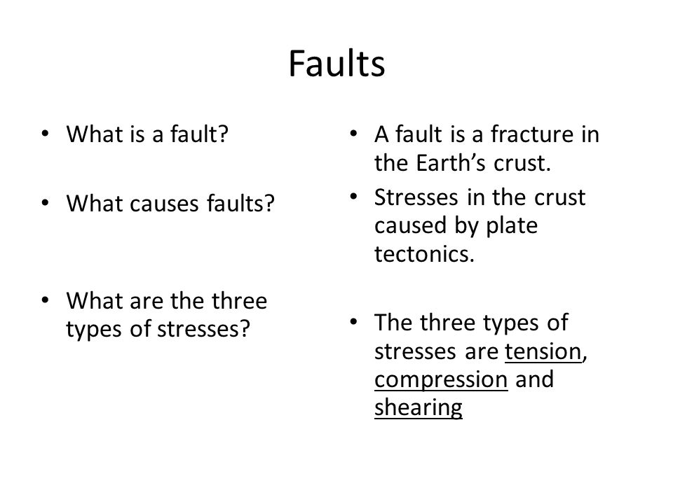 Faults What is a fault. What causes faults. What are the three types of stresses.