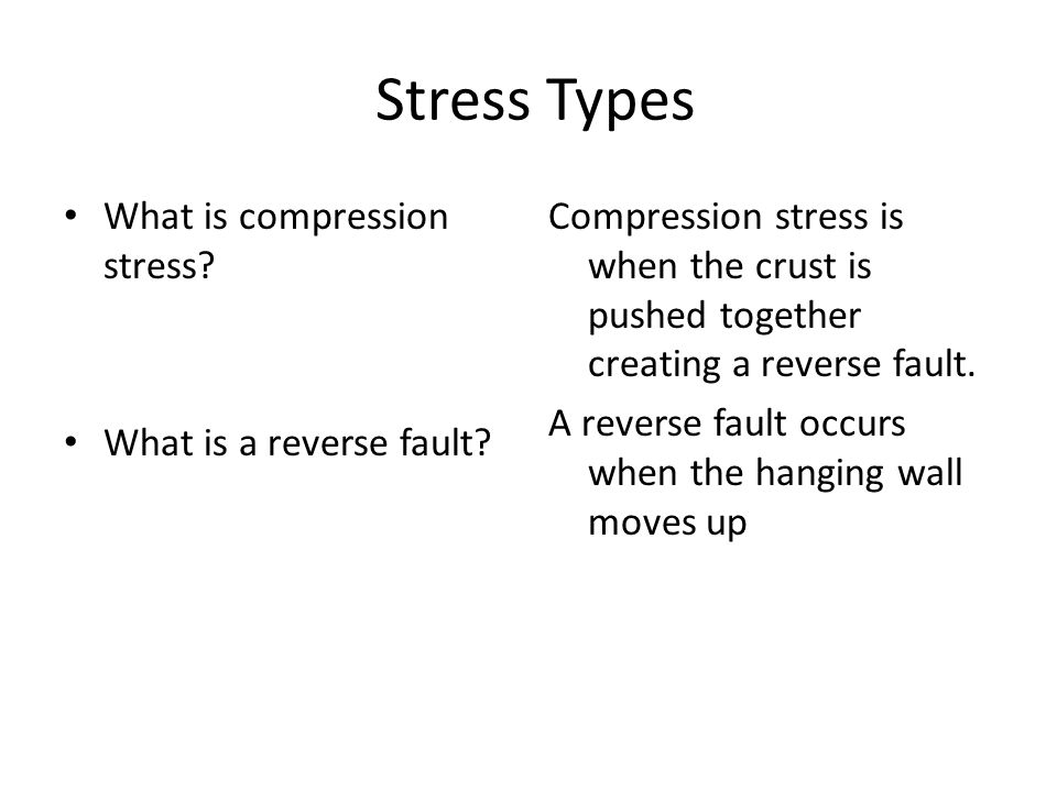 Stress Types What is compression stress. What is a reverse fault.