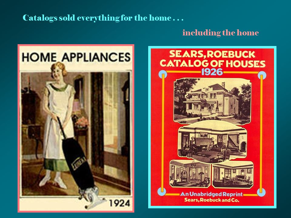Catalogs sold everything for the home... including the home