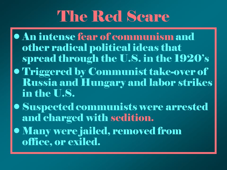 The Red Scare An intense fear of communism and other radical political ideas that spread through the U.S. in the 1920's Triggered by Communist take-ov