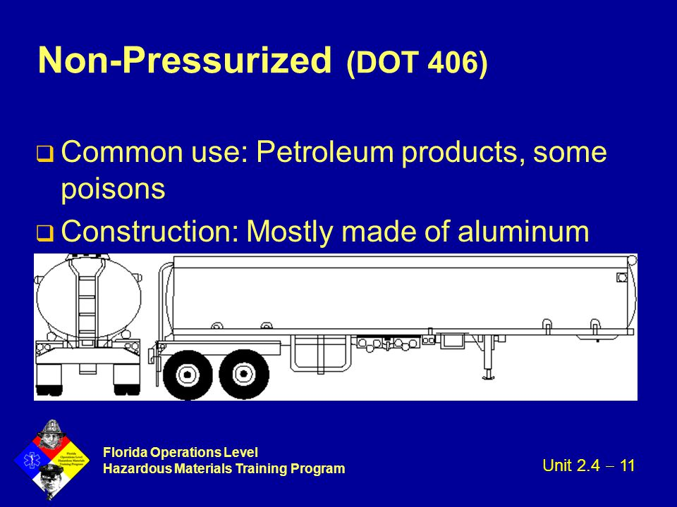 Florida Operations Level Hazardous Materials Training Program Non-Pressurized (DOT 406) q Common use: Petroleum products, some poisons q Construction: