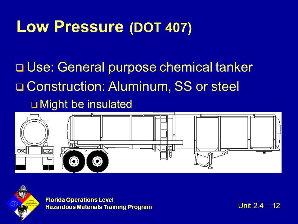Florida Operations Level Hazardous Materials Training Program Low Pressure (DOT 407) q Use: General purpose chemical tanker q Construction: Aluminum,