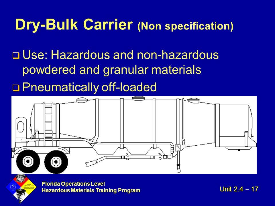 Florida Operations Level Hazardous Materials Training Program Dry-Bulk Carrier (Non specification) q Use: Hazardous and non-hazardous powdered and gra