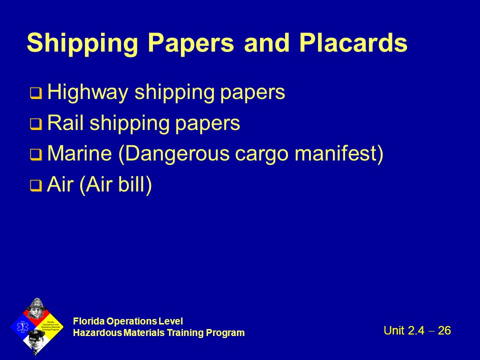 Florida Operations Level Hazardous Materials Training Program Shipping Papers and Placards q Highway shipping papers q Rail shipping papers q Marine (