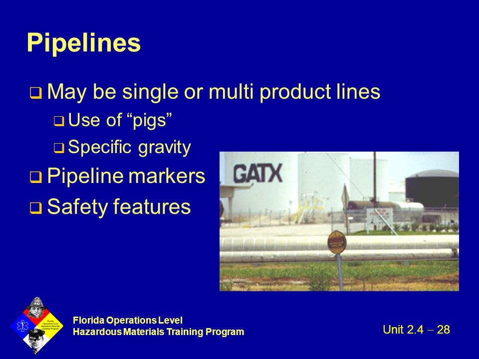 """Florida Operations Level Hazardous Materials Training Program Pipelines q May be single or multi product lines q Use of """"pigs"""" q Specific gravity q Pi"""