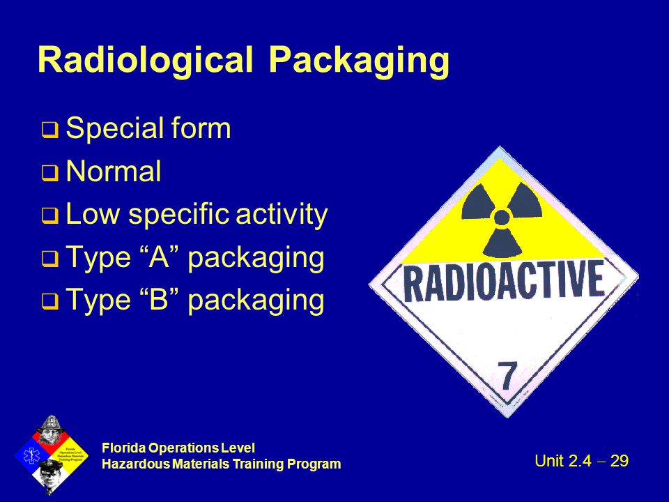 """Florida Operations Level Hazardous Materials Training Program Radiological Packaging q Special form q Normal q Low specific activity q Type """"A"""" packag"""