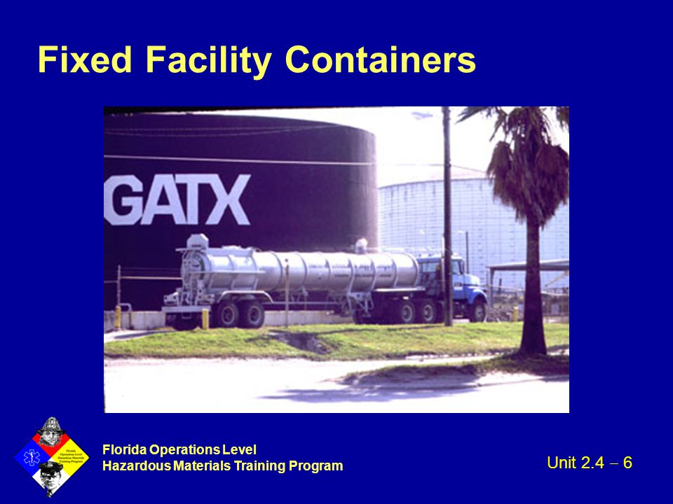 Florida Operations Level Hazardous Materials Training Program Fixed Facility Containers Unit 2.4  6