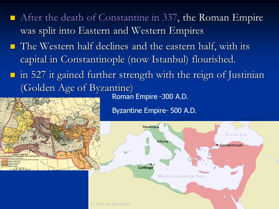 After the death of Constantine in 337, the Roman Empire was split into Eastern and Western Empires After the death of Constantine in 337, the Roman Em