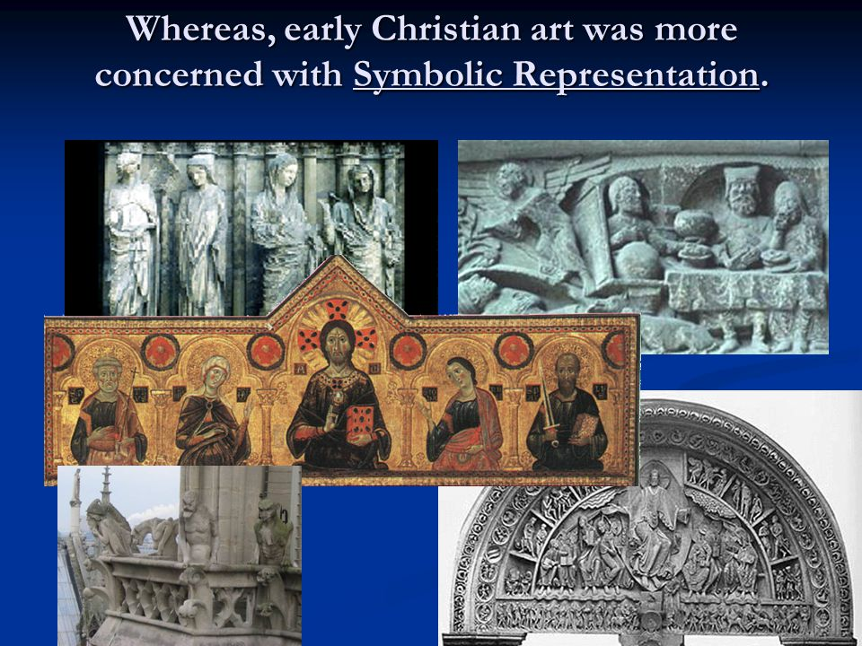 Whereas, early Christian art was more concerned with Symbolic Representation.