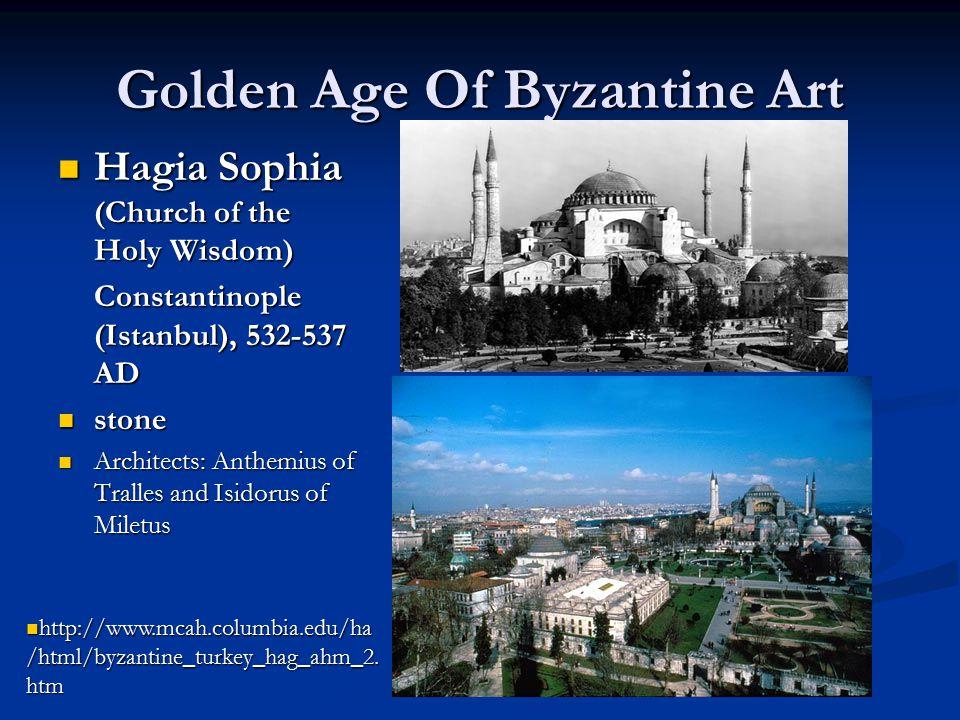 Golden Age Of Byzantine Art Hagia Sophia (Church of the Holy Wisdom) Hagia Sophia (Church of the Holy Wisdom) Constantinople (Istanbul), 532-537 AD st