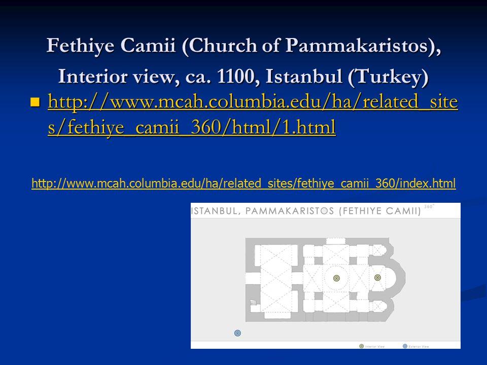 Fethiye Camii (Church of Pammakaristos), Interior view, ca. 1100, Istanbul (Turkey) http://www.mcah.columbia.edu/ha/related_site s/fethiye_camii_360/h