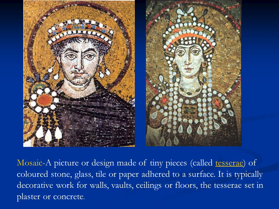 Mosaic-A picture or design made of tiny pieces (called tesserae) of coloured stone, glass, tile or paper adhered to a surface. It is typically decorat
