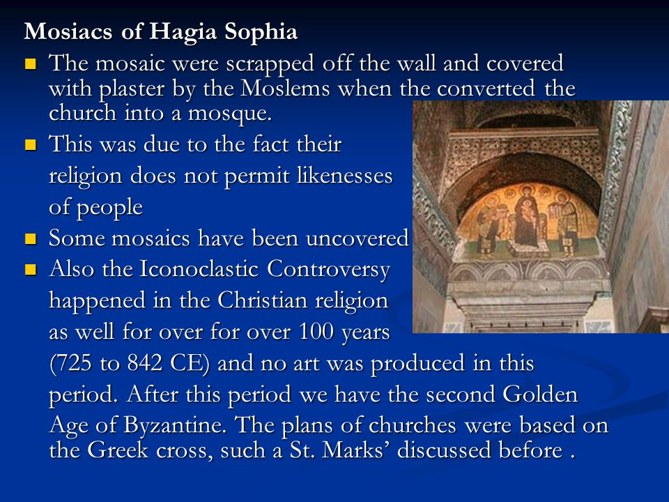 Mosiacs of Hagia Sophia The mosaic were scrapped off the wall and covered with plaster by the Moslems when the converted the church into a mosque. The
