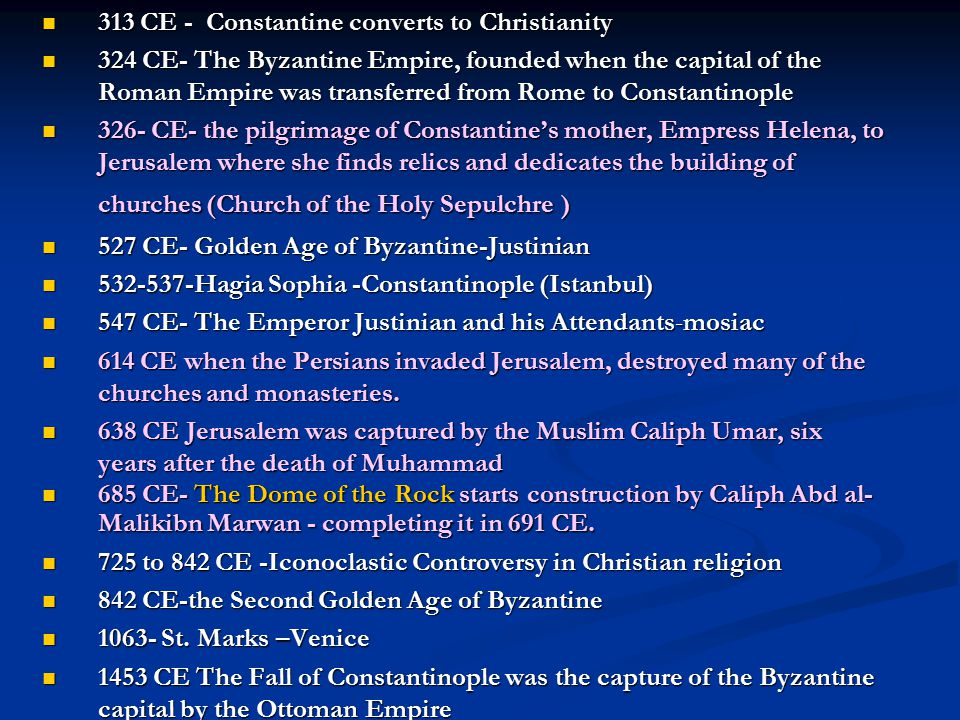 313 CE - Constantine converts to Christianity 313 CE - Constantine converts to Christianity 324 CE- The Byzantine Empire, founded when the capital of