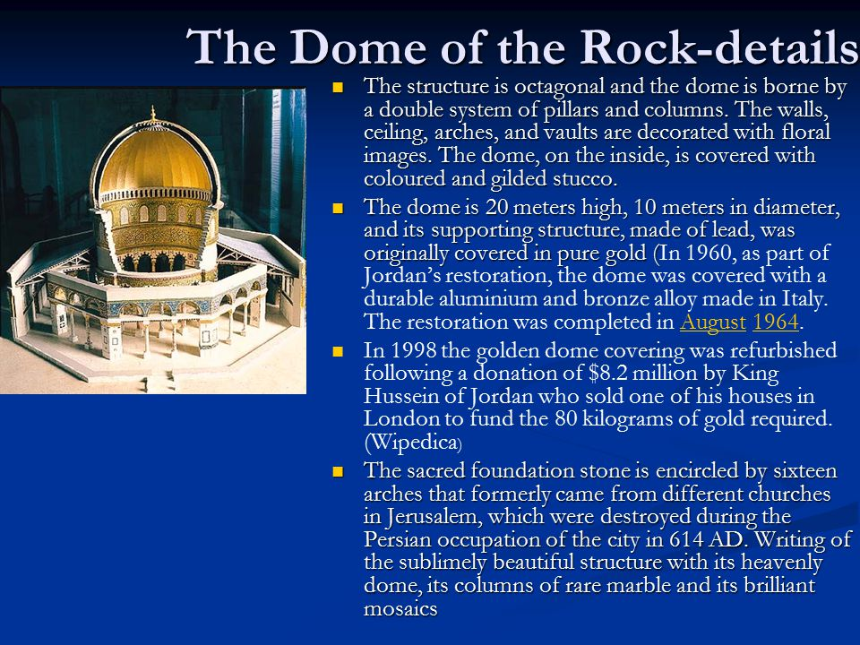 The Dome of the Rock-details The structure is octagonal and the dome is borne by a double system of pillars and columns. The walls, ceiling, arches, a