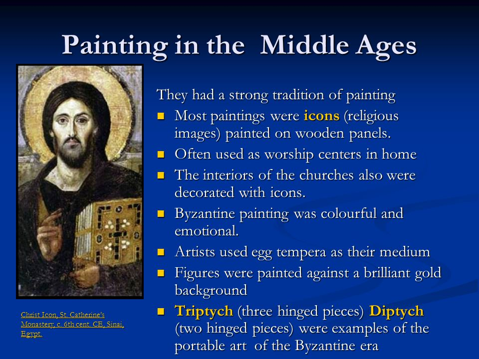 Painting in the Middle Ages They had a strong tradition of painting Most paintings were icons (religious images) painted on wooden panels. Most painti