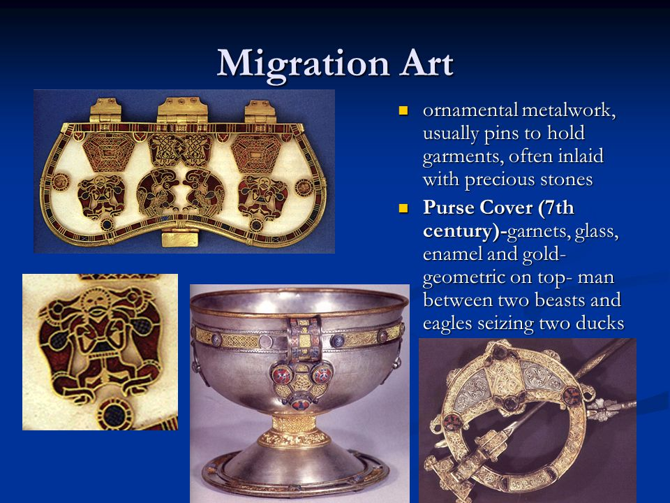 Migration Art ornamental metalwork, usually pins to hold garments, often inlaid with precious stones ornamental metalwork, usually pins to hold garmen