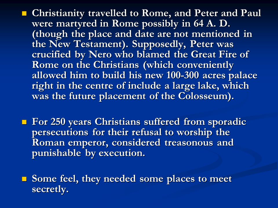 Christianity travelled to Rome, and Peter and Paul were martyred in Rome possibly in 64 A. D. (though the place and date are not mentioned in the New