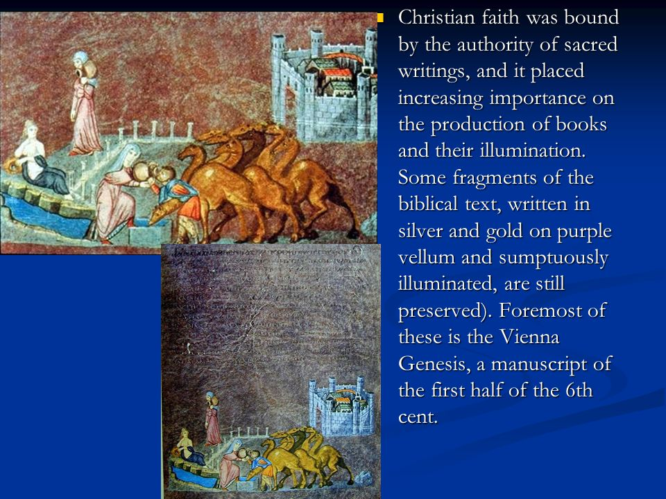 Christian faith was bound by the authority of sacred writings, and it placed increasing importance on the production of books and their illumination.