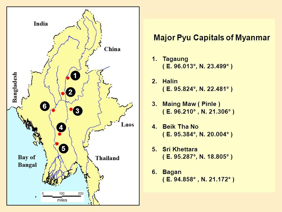 1 2 3 4 5 6 Major Pyu Capitals of Myanmar 1.Tagaung ( E.