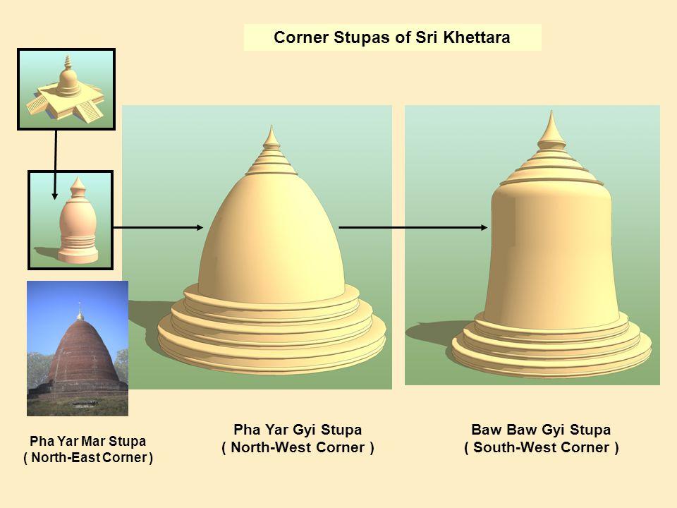 Baw Baw Gyi Stupa ( South-West Corner ) Pha Yar Gyi Stupa ( North-West Corner ) Corner Stupas of Sri Khettara Pha Yar Mar Stupa ( North-East Corner )