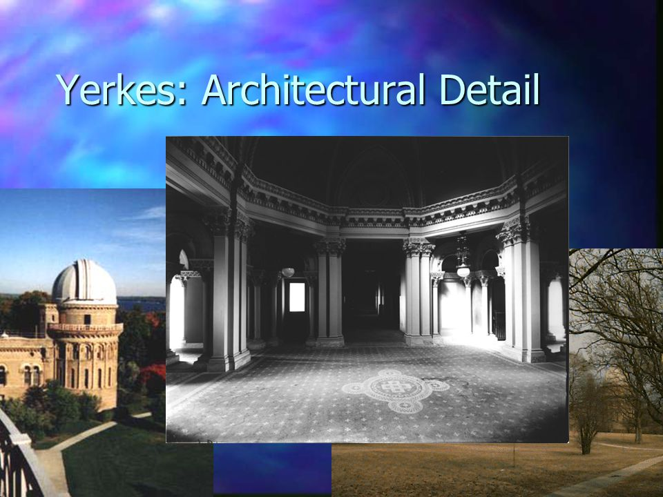 Yerkes: Architectural Detail