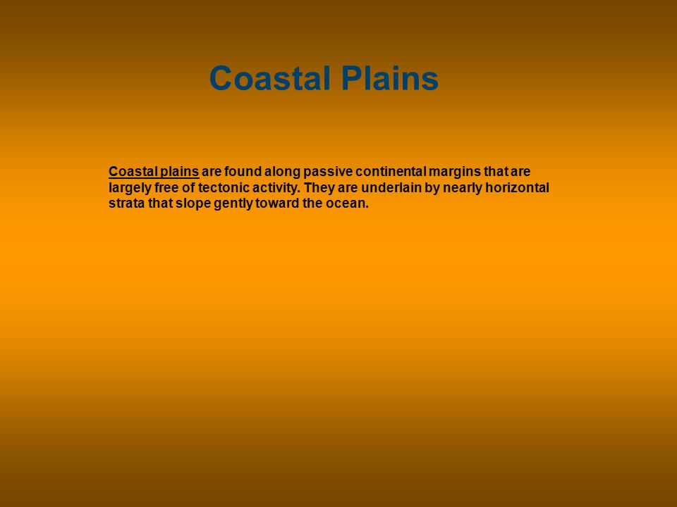 Coastal Plains Coastal plains are found along passive continental margins that are largely free of tectonic activity.