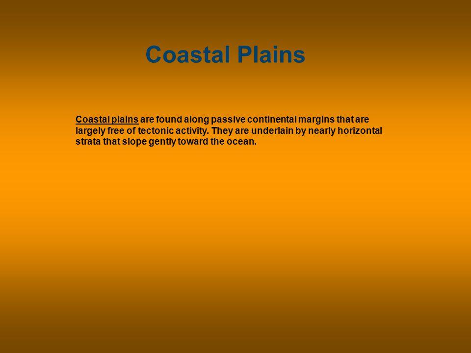 Coastal Plains Development of a broad coastal plain.