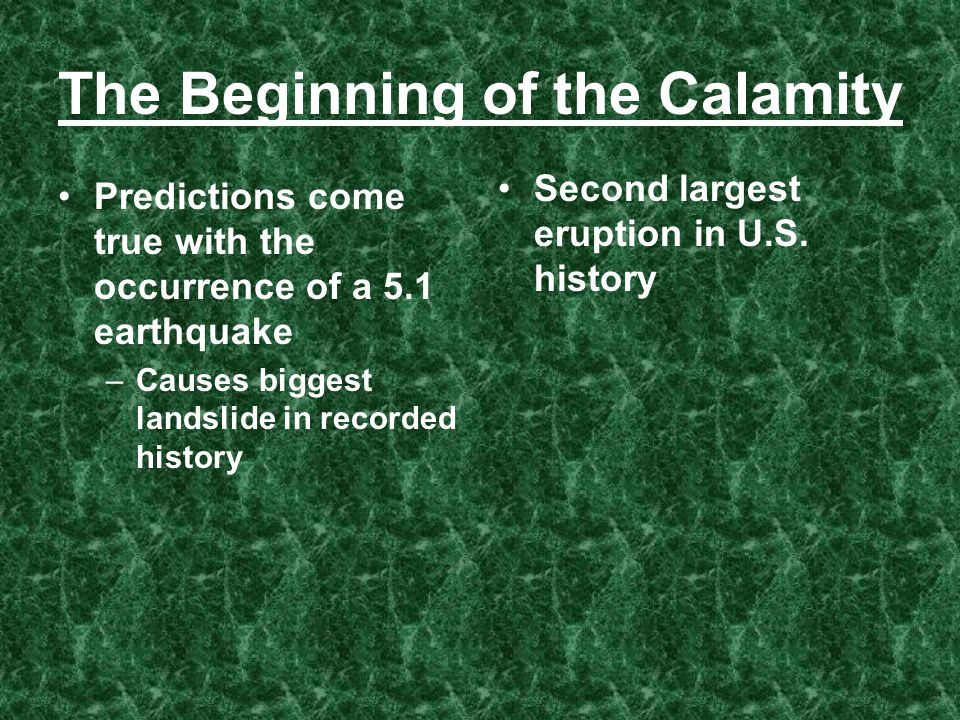 The Beginning of the Calamity Predictions come true with the occurrence of a 5.1 earthquake –Causes biggest landslide in recorded history Second large