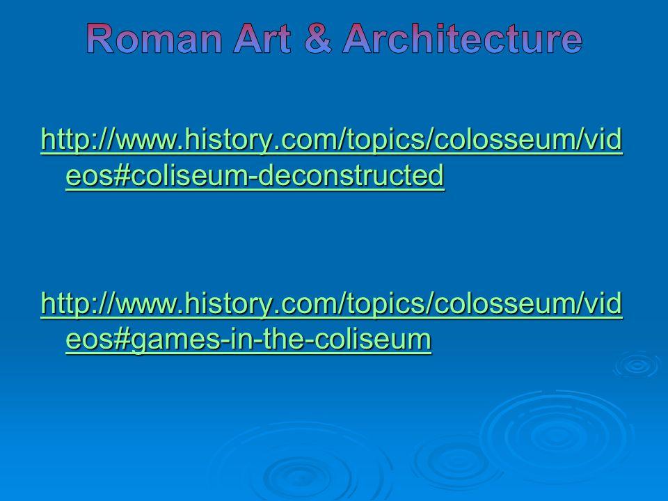 http://www.history.com/topics/colosseum/vid eos#coliseum-deconstructed http://www.history.com/topics/colosseum/vid eos#coliseum-deconstructed http://w
