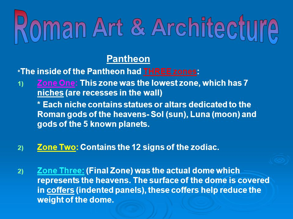 * The inside of the Pantheon had THREE zones: 1) 1) Zone One: This zone was the lowest zone, which has 7 niches (are recesses in the wall) * Each nich
