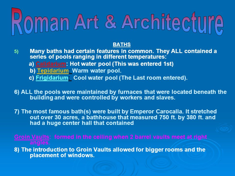 BATHS 5) 5) Many baths had certain features in common. They ALL contained a series of pools ranging in different temperatures: a) Calidarium: Hot wate