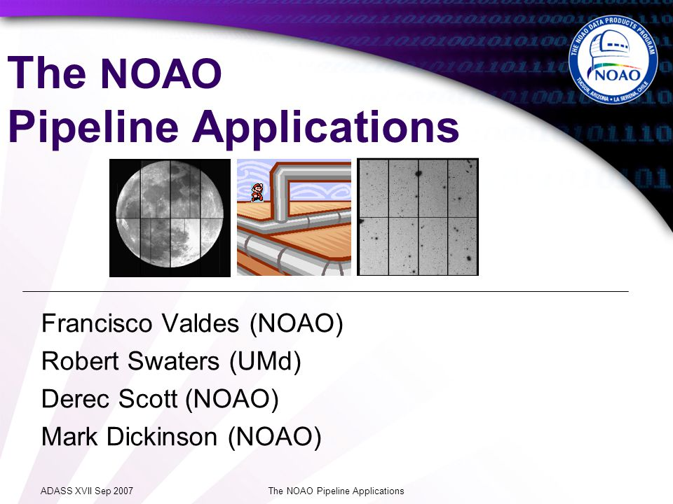 ADASS XVII Sep 2007 The NOAO Pipeline Applications Block of Nights Mosaic Parallelization Basic Cal … Data Products Sky Cals Resample 1..* 1 Night /1 Filter
