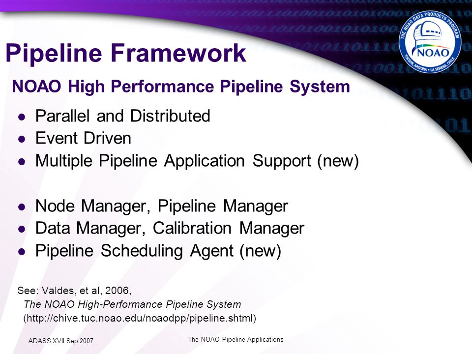 ADASS XVII Sep 2007 The NOAO Pipeline Applications Pipeline Framework NOAO High Performance Pipeline System Parallel and Distributed Event Driven Mult
