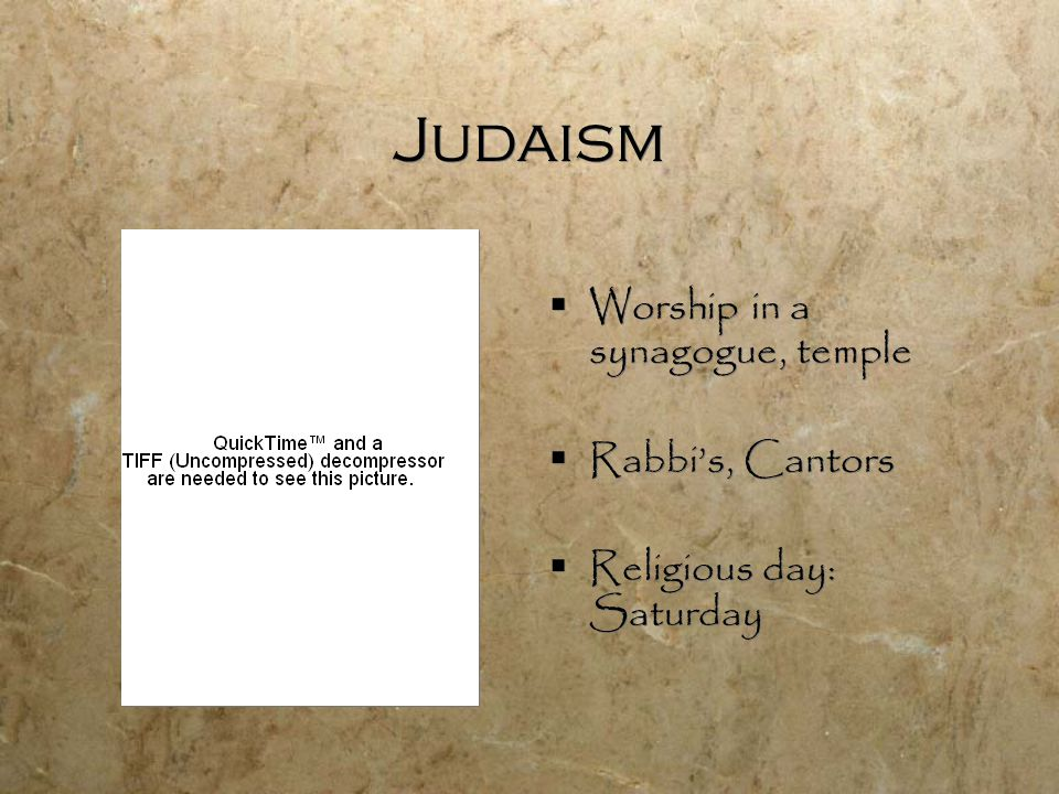 Judaism  Worship in a synagogue, temple  Rabbi's, Cantors  Religious day: Saturday